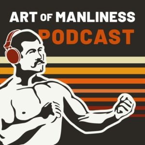 Art Of Manliness Podcast